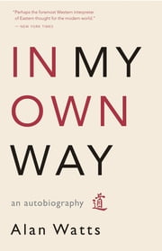 In My Own Way - An Autobiography ebook by Alan Watts
