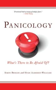 Panicology - Two Statisticians Explain What's Worth Worrying About (and What's Not) in the 21st Century ebook by Hugh Aldersey-Williams,Simon Briscoe