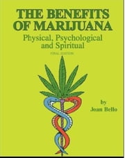 The Benefits of Marijuana: Physical, Psychological and Spiritual ebook by Joan Bello