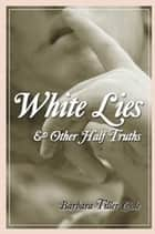 White Lies and Other Half Truths ebook by