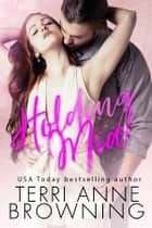 Holding Mia eBook by Terri Anne Browning