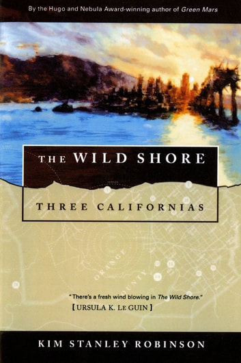 The Wild Shore - Three Californias eBook by Kim Stanley Robinson