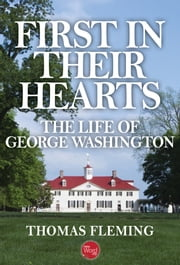 First in Their Hearts: The Life of George Washington ebook by Thomas Fleming