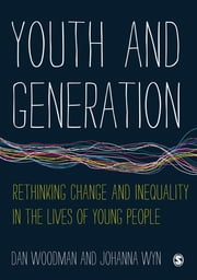 Youth and Generation - Rethinking change and inequality in the lives of young people ebook by Dan Woodman,Johanna Wyn