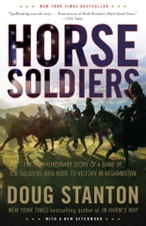Horse Soldiers - The Extraordinary Story of a Band of US Soldiers Who Rode to Victory in Afghanistan ebook by Doug Stanton