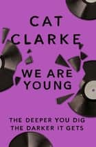 We Are Young ebook by Cat Clarke