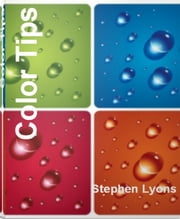Color Tips - Secrets To Selecting The Right Color For Your Website To Put Produce Lighting Fast Sales ebook by Stephen Lyons