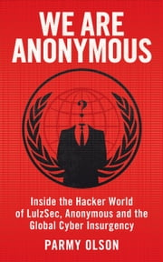 We Are Anonymous eBook by Parmy Olson