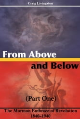 From Above and Below: The Mormon Embrace of Revolution, 1840–1940 - (part one) ebook by Craig Livingston