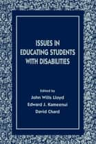 Issues in Educating Students With Disabilities ebook by John Wills Lloyd,Edward J. Kameenui,Edward J. Kameenui,David J. Chard