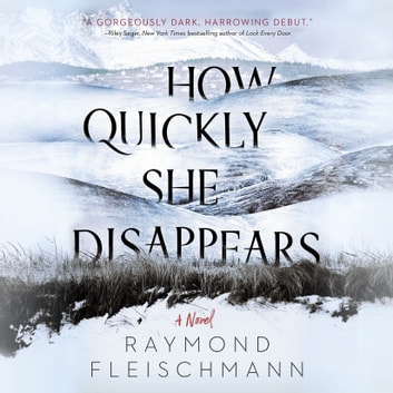 How Quickly She Disappears audiobook by Raymond Fleischmann