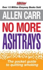 No More Ashtrays - The pocket guide to quitting smoking eBook by Allen Carr