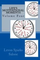 Life's Motivational Moments, Volume Four ebook by Levon Sparks Salone