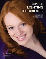 Simple Lighting Techniques for Portrait Photographers ebook by Bill Hurter