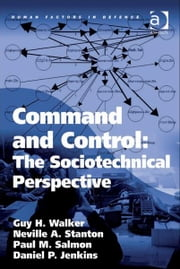 Command and Control: The Sociotechnical Perspective ebook by Dr Daniel P Jenkins,Professor Neville A Stanton,Professor Paul M Salmon,Dr Guy H Walker,Professor Don Harris,Dr Eduardo Salas