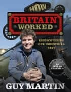 How Britain Worked ebook by Guy Martin
