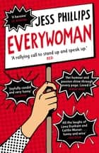 Everywoman - One Woman's Truth About Speaking the Truth ebook by Jess Phillips