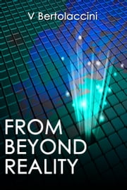 From Beyond Reality ebook by V Bertolaccini