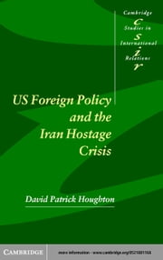 US Foreign Policy and the Iran Hostage Crisis ebook by Houghton, David Patrick