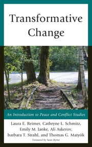 Transformative Change - An Introduction to Peace and Conflict Studies ebook by Laura E. Reimer,Cathryne L. Schmitz,Emily M. Janke,Ali Askerov,barbara T. Strahl,Thomas G. Matyók