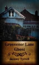 Grosvenor Lane Ghost ebook by Jeremy Tyrrell
