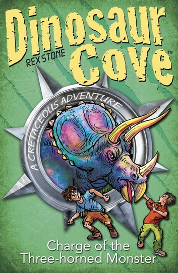 Dinosaur Cove Cretaceous 2: Charge of the Three Horned Monster ebook by Rex Stone