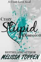 Crazy Stupid Obsession ebook by Melissa Toppen