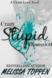 Crazy Stupid Obsession - Crazy Love, #2 ebook by Melissa Toppen