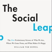 The Social Leap - The New Evolutionary Science of Who We Are, Where We Come From, and What Makes Us Happy audiobook by William von Hippel