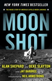 Moon Shot: The Inside Story of America's Apollo Moon Landings - The Inside Story of America's Apollo Moon Landings ebook by Alan Shepard, Deke Slayton, Jay Barbree,...
