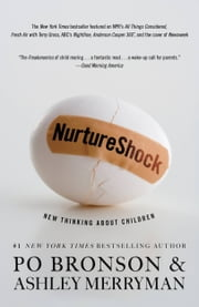 NurtureShock - New Thinking About Children ebook by Po Bronson,Ashley Merryman