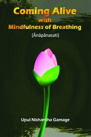 Coming Alive with Mindfulness of Breathing ebook by Upul Nishantha Gamage