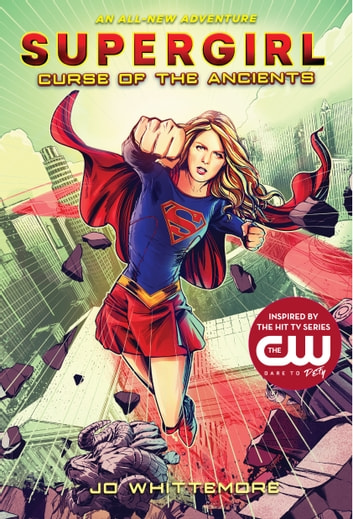 Supergirl: Curse of the Ancients - (Supergirl Book 2) ebook by Jo Whittemore