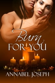 Burn For You ebook by Annabel Joseph