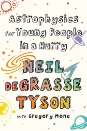 Astrophysics for Young People in a Hurry ebook by Neil deGrasse Tyson, Gregory Mone