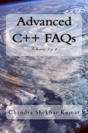 Advanced C++ FAQs: Volumes 1 & 2 ebook by Chandra Shekhar Kumar