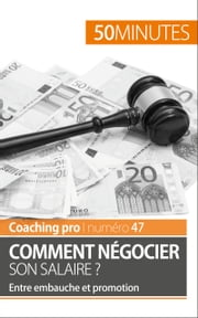 Comment négocier son salaire ? - Entre embauche et promotion ebook by Kobo.Web.Store.Products.Fields.ContributorFieldViewModel