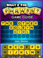 WHATS THE PHRASE GAME: CHEATS, MOVIES, EVENTS, GUIDE ebook by HSE