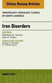 Iron Disorders, An Issue of Hematology/Oncology Clinics, ebook by Matthew M. Heeney