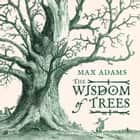 The Wisdom of Trees ebook by Max Adams