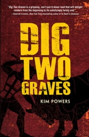 Dig Two Graves ebook by Kim Powers