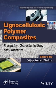 Lignocellulosic Polymer Composites - Processing, Characterization, and Properties ebook by Vijay Kumar Thakur