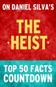 The Heist: Top 50 Facts Countdown ebook by TK Parker
