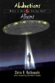 Abductions and Aliens - What's Really Going On ebook by Chris A. Rutkowski
