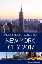 The Independent Guide to New York City 2017 (Travel Guide) ebook by Giovanni Costa