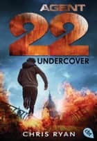 Agent 22 - Undercover ebook by Chris Ryan, Tanja Ohlsen