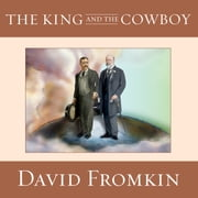 The King and the Cowboy - Theodore Roosevelt and Edward the Seventh: The Secret Partners audiobook by David Fromkin