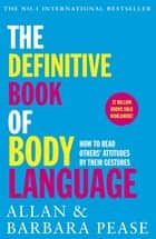 The Definitive Book of Body Language - How to read others' attitudes by their gestures ebook by Allan Pease, Barbara Pease