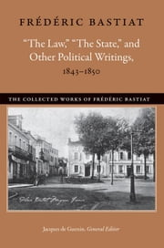 """The Law,"" ""The State,"" and Other Political Writings, 1843-1850 ebook by Bastiat, Frederic"