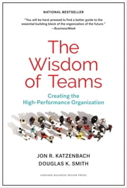 The Wisdom of Teams - Creating the High-Performance Organization ebook by Jon R. Katzenbach,Douglas K. Smith